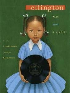 Ellington was not a street by by Ntozake Shange (Writer) and Kadir Nelson (Illustrator)