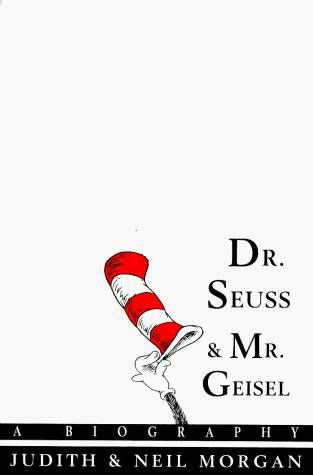 Dr. Seuss and Mr. Geisel: A Biography by Judith and Neil Morgan