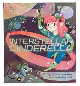 Interstellar Cinderella Deborah Underwood Meg Hunt
