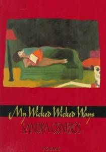 Women Writers: My Wicked Wicked Ways by Sandra Cisneros
