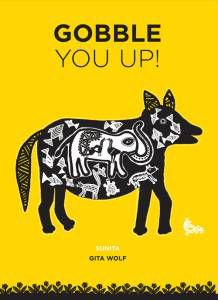 Gobble You Up! by Gita Wolf and Sunita