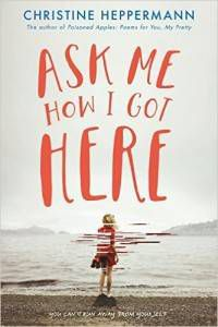 Ask Me How I Got Here book by Christine Heppermann