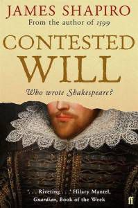Contested Will: Who Wrote Shakespeare? by James Shapiro
