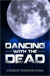 Dancing with the Dead by Charles Freedom Long cover