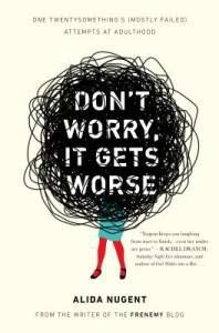 Don't Worry It Gets Worse by Alida Nugent