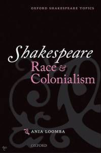 Shakespeare, Race, and Colonialism by Ania Loomba