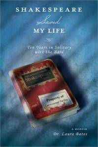 Shakespeare Saved My Life: Ten Years in Solitary with the Bard by Laura Bates