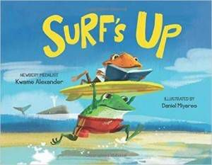 Surf's Up by Kwame Alexander illustrated by Daniel Miyares