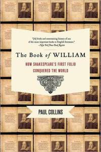 The Book of William: How Shakespeare's First Folio Conquered the World by Paul Collins
