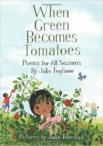 When Green Becomes Tomatoes- Poems for All Seasons book by Julie Fogliano