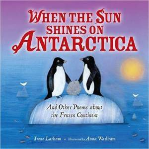 When the Sun Shines on Antarctica book by Irene Latham