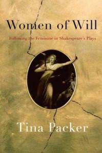 Women of Will: Following the Feminine in Shakespeare's Plays by Tina Packer