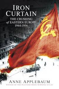 Iron Curtain: The Crushing of Eastern Europe 1944-1956 by Anne Applebaum
