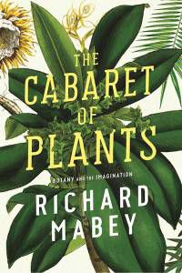 The Cabaret of Plants: Botany and the Imagination by Richard Mabey