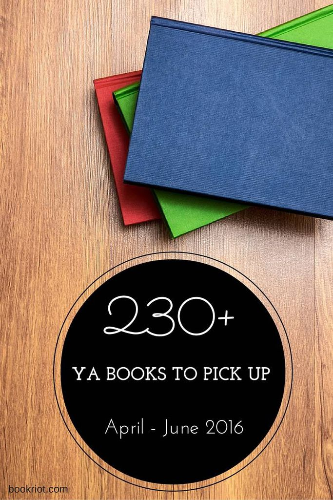 230+ YA Books For Your April - June 2016 Radar