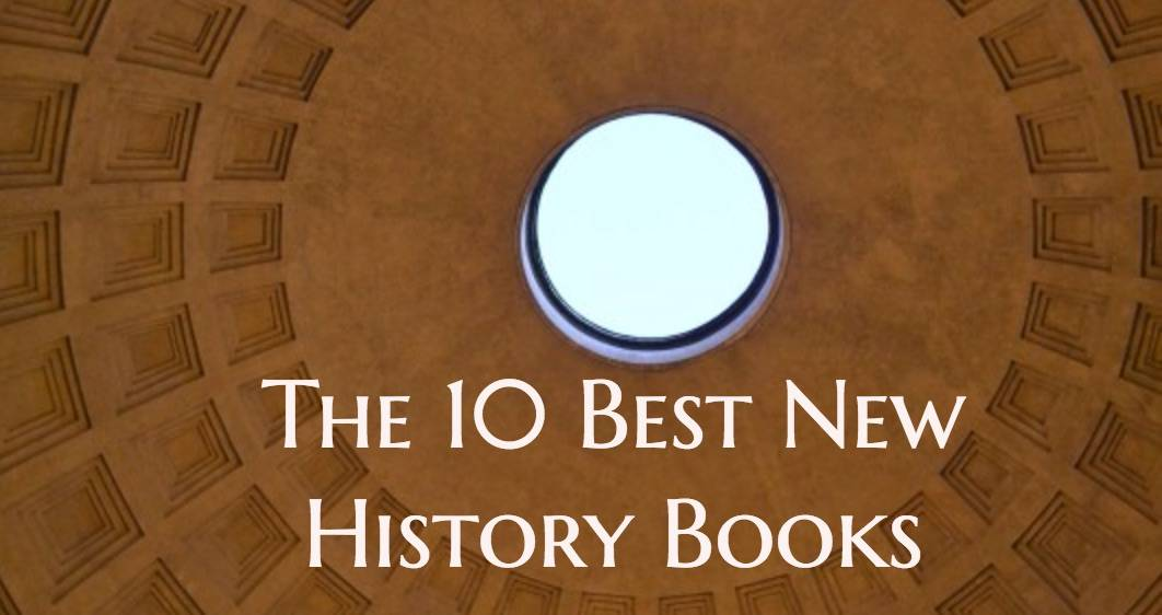 The 10 Best New History Books: Today in Critical Linking
