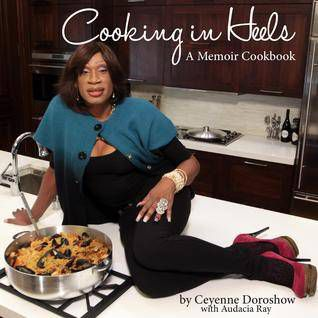 Cooking in Heels by Ceyenne Doroshow
