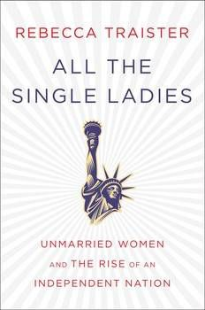 All the Single Ladies by rebecca traister book Cover
