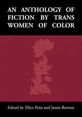 An Anthology of Fiction By Trans Women of Color cover