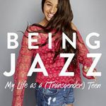 Being Jazz My Life as a (Transgender) Teen by Jazz Jennings