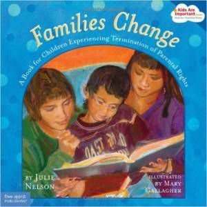 Families Change- A Book for Children Experiencing Termination of Parental Rights by Julie Nelson