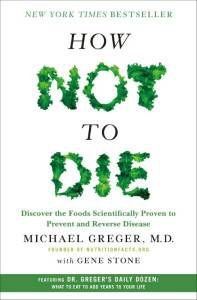 How Not to Die - Michael Gregrer MD