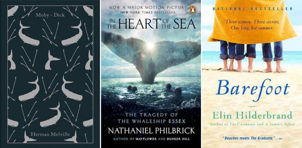 Moby Dick by Herman Melville, In the Heart of the Sea by Nathaniel Philbrick, & Barefoot by Elin Hilderbrand