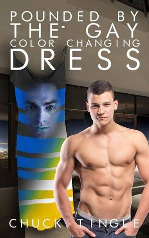 Pounded by the Gay Color Changing Dress by Chuck Tingle