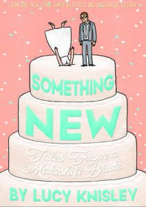 Something New Tales from a Makeshift Bride by Lucy Knisley