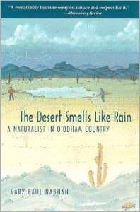 The Desert Smells Like Rain by ethnobiologist Gary Paul Nabhan