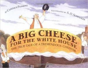 A Big Cheese for the White House by Candace Fleming, illustrated by S.D. Schindler book