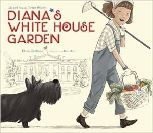 Diana's White House Garden by Elisa Carbone and Jen Hill book
