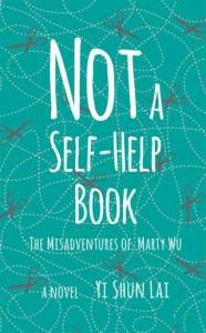 Not A Self-Help Book The Misadventures of Marty Wu by Yi Shun Lai