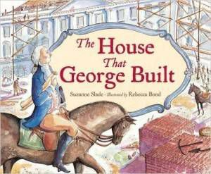 The House That George Built by Suzanne Shade and Rebecca Bond