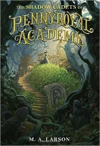 The Shadow Cadets of Pennyroyal Academy by M.A. Larson