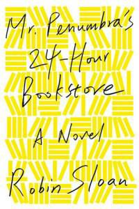 cover of mr penumbras 24 hour bookstore by robin sloan