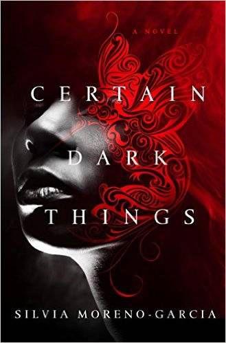 Certain Dark Things by Silvia Moreno-Garcia