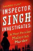 A Most Peculiar Malaysian Murder - Inspector Singh Investigates by Shamini Flint