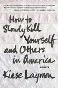 How to Slowly Kill Yourself and Others In America Kiese Laymon