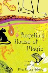 Rogelia's House of Magic by Jamie Martinez Wood