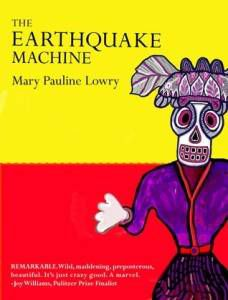 The Earthquake Machine by Mary Pauline Lowry