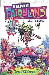 I Hate Fairyland, Vol. 1: Madly Ever After by Skottie Young, Jean-François Beaulieu