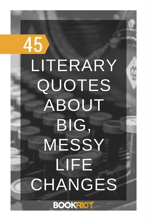 60 Literary Quotes About Big Messy Life Changes Custom Quotes About Change In Life