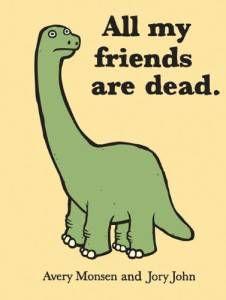 All My Friends Are Dead by Avery Monsen + Jory John