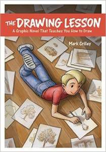 The Drawing Lesson- A Graphic Novel That Teaches You How to Draw by Mark Crilley