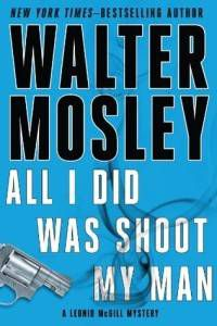 All I Did Was Shoot My Man by Walter Mosley cover