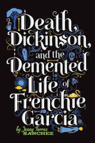 death dickinson and the demented life of frenchie garcia jennie torres sanchez