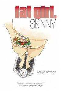 Fat Girl, Skinny by Amye Archer