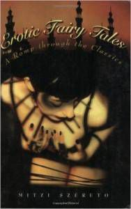 Erotic Fairy Tales A Romp Through the Classics by Mitzi Szereto