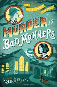 murder-is-bad-manners-a-wells-and-wong-mystery-series-by-robin-stevens